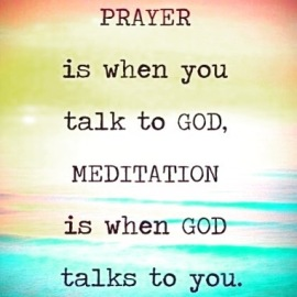 prayer-is-when-you-talk-to-god-meditation-is-when-god-talks-to-you
